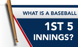 WHAT IS BASEBALL 1ST 5 INNINGS?