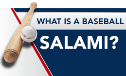 WHAT IS BASEBALL SALAMI?