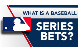 WHAT IS BASEBALL SERIES BETS?