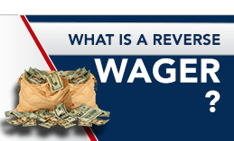 WHAT IS A REVERSE WAGER ?