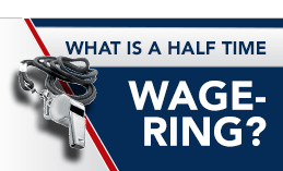 WHAT IS HALF TIME WAGERING ?