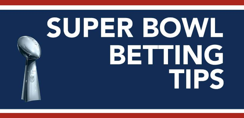 Super Bowl Betting Tips