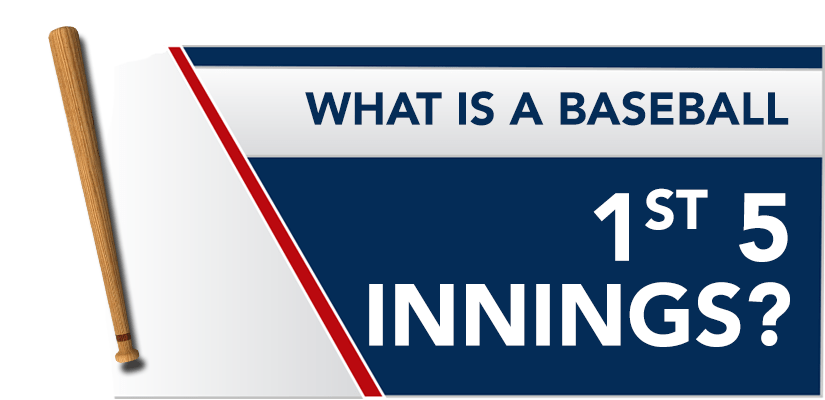 What is a Baseball 1st 5 Innings?