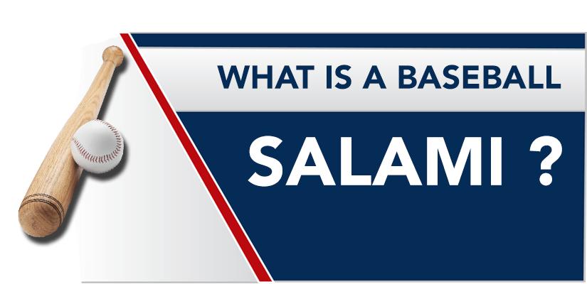 What is a Baseball Salami?