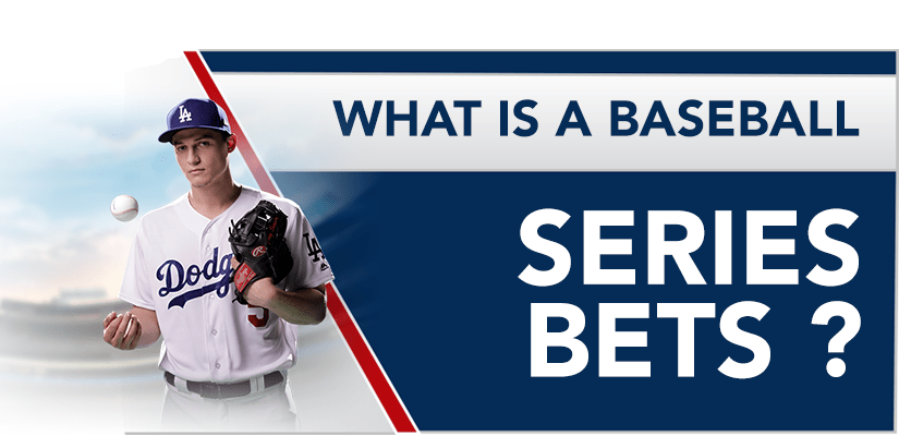 What is a Baseball Series Bets?