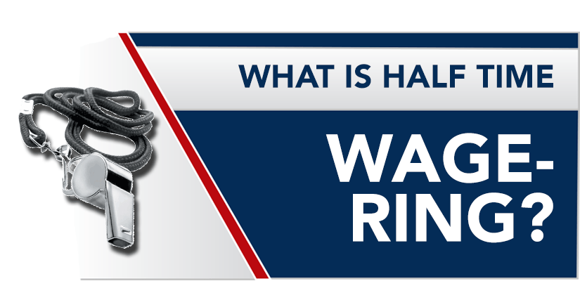 What is Halftime Wagering? Halftime Wagering Explained