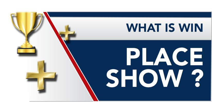 What is Win Place Show? Win Place Show Explained